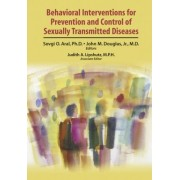 Behavioral Interventions for Prevention and Control of Sexually Transmitted Diseases by M.M. Aral