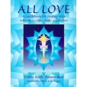 All Love: A Guidebook for Healing with Sekhem-Seichim-Reiki and SKHM