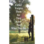 Father Forgive Them for They Know Not What They Do