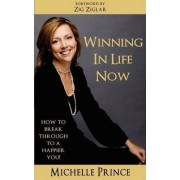 Winning in Life Now by Michelle Prince