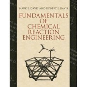 Fundamentals of Chemical Reaction Engineering by Mark E. Davis