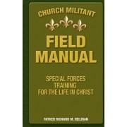 Church Militant Field Manual by Fr Richard M Heilman