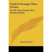 Truth Is Stranger Than Fiction by James Harrison Cathey