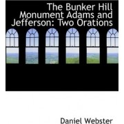 The Bunker Hill Monument Adams and Jefferson by Daniel Webster