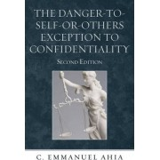 The Danger-to-Self-or-Others Exception to Confidentiality by C. Emmanuel Ahia