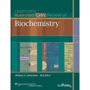 Lippincott's Illustrated Q&A Review of Biochemistry by Michael A. Lieberman