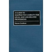 A Guide to Malpractice Liability for Legal and Law-related Professions by Warren Freedman