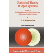 Statistical Theory of Open Systems: Unified Approach to Kinetic Description of Processes in Active Systems Volume 1 by IU.L. Klimontovich