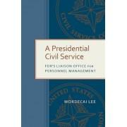 A Presidential Civil Service: FDR's Liaison Office for Personnel Management