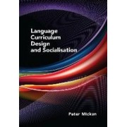 Language Curriculum Design and Socialisation by Peter Mickan