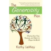 The Generosity Plan: Sharing Your Time, Treasure, and Talent to Shape the World by Kathy LeMay