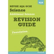 REVISE AQA: GCSE Additional Science A Revision Guide Foundation by Nigel Saunders