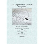 The Simplified New Testament Study Bible by Glenn Rogers