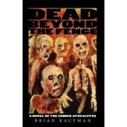 Dead Beyond the Fence by Brian C Kaufman