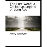 The Lost Word; A Christmas Legend of Long Ago by Henry Van Dyke