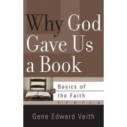 Why God Gave Us a Book by Gene Edward Veith
