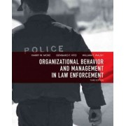 Organizational Behavior and Management in Law Enforcement by Harry W. More