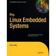 Pro Linux Embedded Systems by Gene Sally