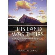 This Land Was Theirs by Wendell H. Oswalt