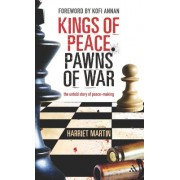 Kings of Peace, Pawns of War: The Untold Story of Peace-Making