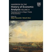 Handbook on the History of Economic Analysis: Developments in Major Fields of Economics Volume III by Gilbert Faccarello
