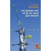 J'AI Quinze Ans Et Je NE Veux Pas Mourir by Arnothy
