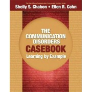 The Communication Disorders Casebook by Shelly S. Chabon