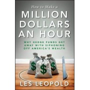 How to Make a Million Dollars an Hour by Les Leopold