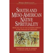 South and Meso-American Native Spirituality: An Encylopedia History of the Religious Quest Vol 4 by Gary H. Gossen