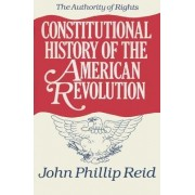 Constitutional History of the American Revolution: Authority of Rights v. 1 by John Phillip Reid