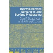 Thermal Remote Sensing in Land Surface Processing by Jeffrey C. Luvall