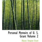 Personal Memoirs of U. S. Grant Volume 2 by Ulysses Simpson Grant