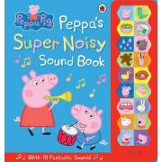 Peppa Pig: Peppa's Super Noisy Sound Book by Ladybird