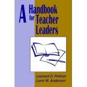 A Handbook for Teacher Leaders by Leonard O. Pellicer