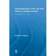 Homosexuality in the Life and Work of Joseph Conrad by Richard J. Ruppel
