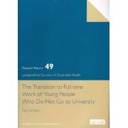 The Transition to Full Time Work of Young People Who Do Not Go to University by Gary Marks