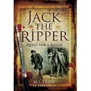Jack the Ripper: Quest for a Killer by M. J. Trow