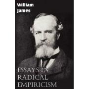 Essays in Radical Empiricism by Dr William James