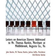Letters on American Slavery by MR Thomas Rankin Joshua Coffin Rankin