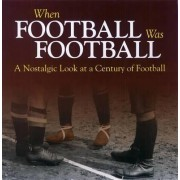 When Football Was Football: A Nostalgic Look at a Century of Football 2015 by Richard Havers