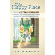 The Happy Place: A Children's Book of Spiritual Values Concerning Issues Faced When Becoming Adolescents