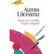 Viata nu-i croita dupa calapod - Aurora Liiceanu