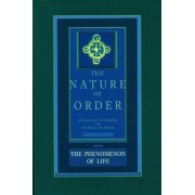 The Phenomenon of Life: The Nature of Order: Book 1 by Christopher Alexander