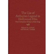 The Use of Arthurian Legend in Hollywood Film by Rebecca A. Umland