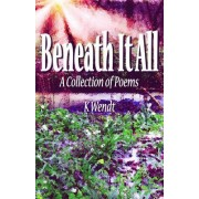 Beneath It All: A Collection of Poems