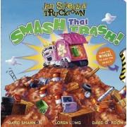 Smash That Trash!: Trucktown by Jon Scieszka
