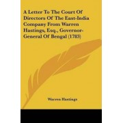 A Letter to the Court of Directors of the East-India Company from Warren Hastings, Esq., Governor-General of Bengal (1783) by Warren Hastings