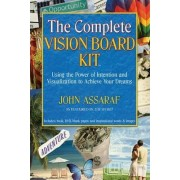 The Complete Vision Board Kit: Using the Power of Intention to Fulfill Your Dreams by John Assaraf