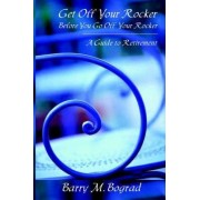 Get Off Your Rocker Before You Go Off Your Rocker by Barry M Bograd