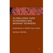 Globalizing Care Economies and Migrant Workers by Nicola Yeates
